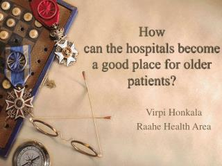 How  can the hospitals become a good place for older patients?