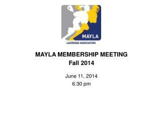 MAYLA MEMBERSHIP MEETING Fall 2014 June 11, 2014 6:30 pm