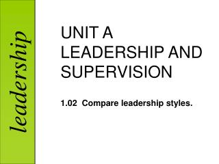 UNIT A LEADERSHIP AND SUPERVISION