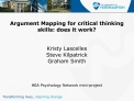 Argument Mapping for critical thinking skills: does it work   Kristy Lascelles Steve Kilpatrick  Graham Smith    HEA Psy
