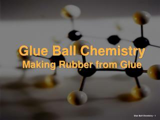 Glue Ball Chemistry Making Rubber from Glue