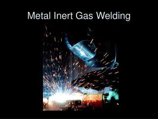 Metal Inert Gas Welding