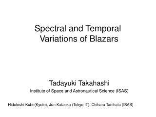 Tadayuki Takahashi Institute of Space and Astronautical Science (ISAS)