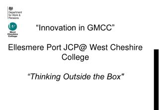 """Innovation in GMCC"" Ellesmere Port JCP@ West Cheshire College ""Thinking Outside the Box"""