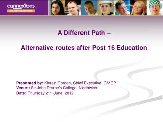 A Different Path –  Alternative routes after Post 16 Education