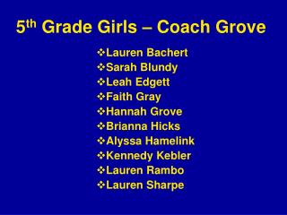 5 th  Grade Girls – Coach Grove