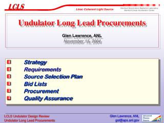 Undulator Long Lead Procurements Glen Lawrence, ANL November 15, 2004