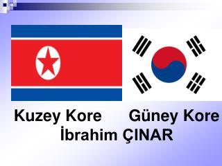 Kuzey Kore      G ney Kore Ibrahim  INAR