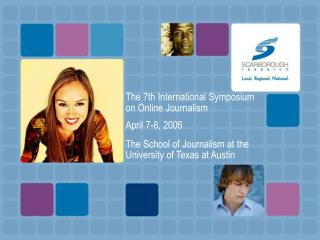 The 7th International Symposium on Online Journalism  April 7-8, 2006