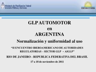 GLP AUTOMOTOR  en  ARGENTINA Normalizaci�n y uniformidad al uso