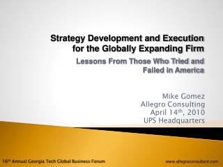 Mike Gomez Allegro Consulting April 14 th , 2010 UPS Headquarters