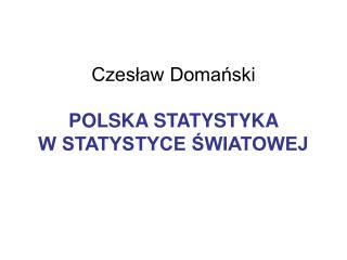 Czeslaw Domanski   POLSKA STATYSTYKA  W STATYSTYCE SWIATOWEJ