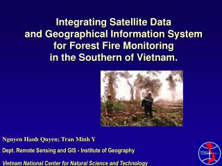 Integrating Satellite Data and Geographical Information System for Forest Fire Monitoring in the Southern of Vietnam.