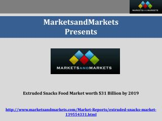 Extruded Snacks Food Market worth $31 Billion by 2019