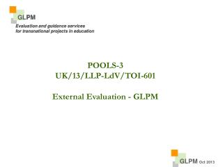 POOLS-3 UK/13/LLP-LdV/TOI-601  External Evaluation - GLPM