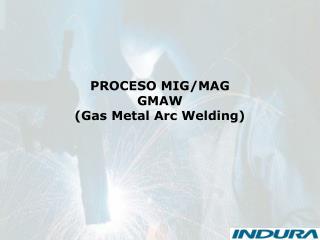 PROCESO MIG/MAG GMAW (Gas Metal Arc Welding)