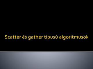 Scatter  és gather típusú algoritmusok