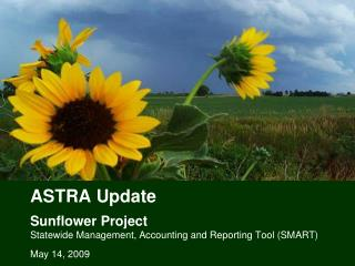 ASTRA Update Sunflower Project Statewide Management, Accounting and Reporting Tool (SMART)