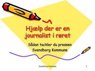 Hjælp der er en journalist i røret