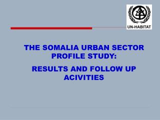 THE SOMALIA URBAN SECTOR PROFILE STUDY:  RESULTS AND FOLLOW UP ACIVITIES