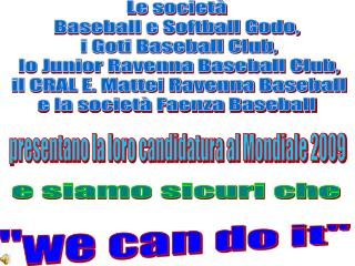 Le società Baseball e Softball Godo,  i Goti Baseball Club,  lo Junior Ravenna Baseball Club,