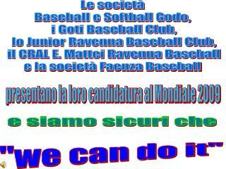 Le societ� Baseball e Softball Godo,  i Goti Baseball Club,  lo Junior Ravenna Baseball Club,