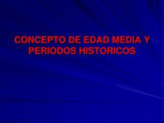 CONCEPTO DE EDAD MEDIA Y PERIODOS HISTORICOS