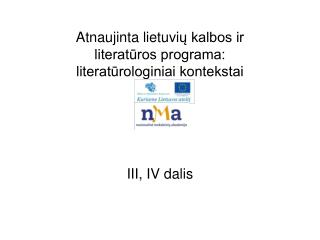 Atnaujinta lietuvi ų kalbos ir literatūros programa: literatūrologiniai kontekstai III, IV dalis