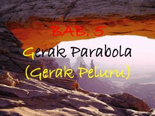 BAB. 5 G erak Parabola ( Gerak Peluru )