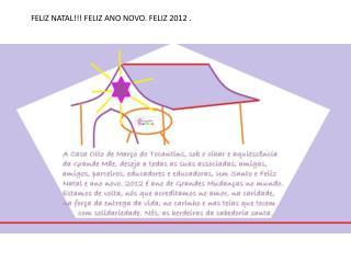 FELIZ NATAL!!! FELIZ ANO NOVO. FELIZ 2012 .