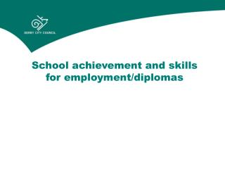 School achievement and skills for employment/diplomas