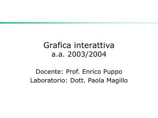 Grafica interattiva a.a. 200 3 /200 4