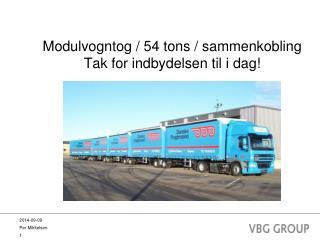 Modulvogntog / 54 tons / sammenkobling Tak for indbydelsen til i dag!