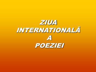 ZIUA  INTERNATIONALĂ A POEZIEI