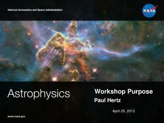 Workshop Purpose Paul Hertz April 25 , 2012