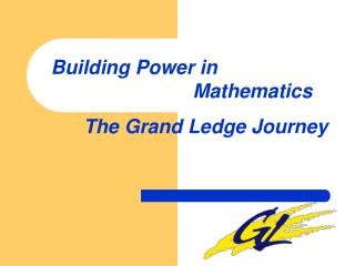 Building Power in            Mathematics        The Grand Ledge Journey