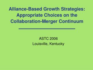 Alliance-Based Growth Strategies: Appropriate Choices on the Collaboration-Merger Continuum