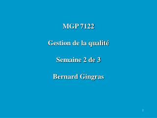 MGP 7122  Gestion de la qualit    Semaine 2 de 3  Bernard Gingras