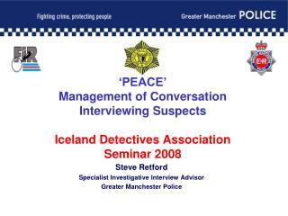 Steve Retford Specialist Investigative Interview Advisor Greater Manchester Police