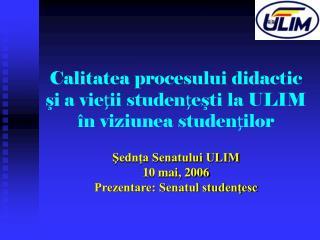Calitatea  procesului didactic şi a vieţii studenţeşti la ULIM în viziunea studenţilor