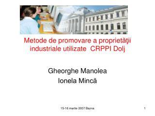 Metode de promovare a propriet ăţii industriale utilizate  CRPPI Dolj