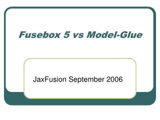 Fusebox 5 vs Model-Glue
