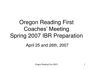 Oregon Reading First  Coaches' Meeting Spring 2007 IBR Preparation