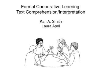 Formal Cooperative Learning: Text Comprehension/Interpretation Karl A. Smith Laura Apol
