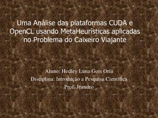Aluno: Hedley Luna Gois Oriá Disciplina: Introdução a Pesquisa Científica Prof. Jeandro
