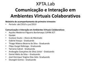 XPTA.Lab Comunicação e Interação em Ambientes Virtuais Colaborativos