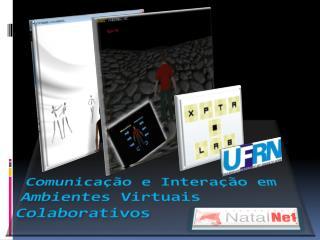Comunicação e Interação em Ambientes Virtuais Colaborativos