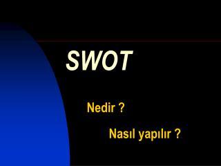 SWOT Nedir ? Nasıl yapılır ?