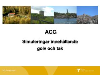 ACG Simuleringar innehållande golv och tak
