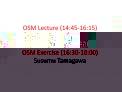 OSM Lecture 14:45-16:15 Takahira Yamaguchi   OSM Exercise 16:30-18:00 Susumu Tamagawa